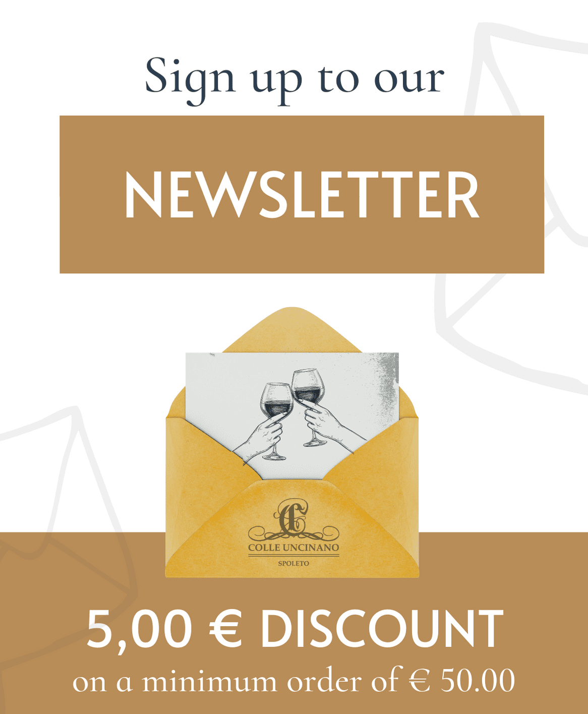sign up to our newsletter, for you immediately a 5 € discount on a minimum order of 50 €