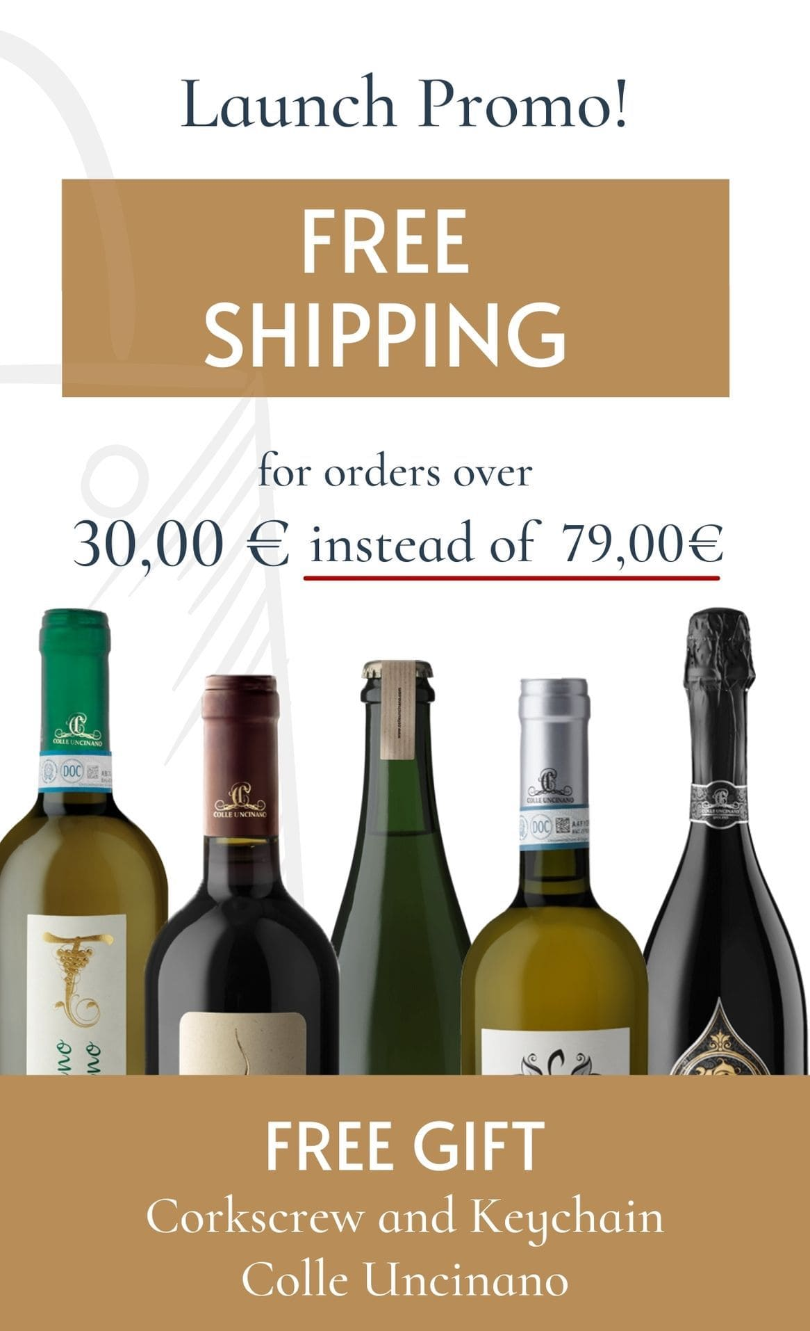 On the occasion of the launch of our website, free delivery for orders over € 30 instead of € 79 and as a gift for you a corkscrew and the key ring from colle uncinano